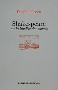 Eugène Green - Shakespeare ou la lumière des ombres - Un portrait subjectif.