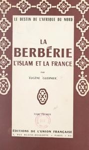 Eugène Guernier - La Berbérie, l'Islam et la France (1) - Le destin de l'Afrique du Nord.