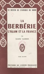 Eugène Guernier - La Berbérie, l'Islam et la France : le destin de l'Afrique du Nord (2).