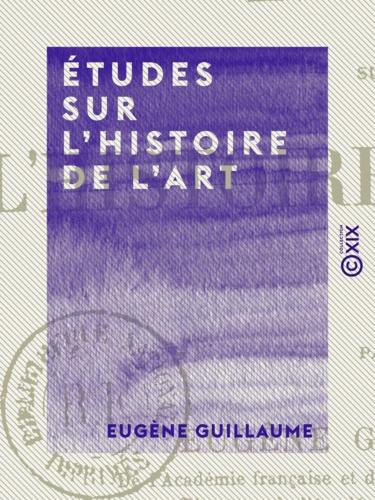 Eugène Guillaume - Études sur l'histoire de l'art.