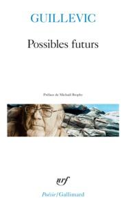 Eugène Guillevic - Possibles futurs.