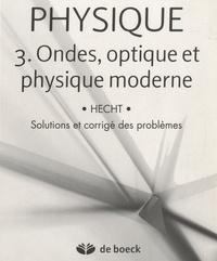 Eugene Hecht - Physique - Volume 3 : Ondes, Optique et Physique moderne.