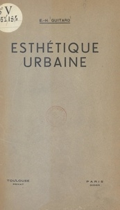 Eugène-Humbert Guitard et Robert Danis - Précis d'esthétique urbaine - Façades, devantures, enseignes, affiches : histoire, théorie, technique, législation.