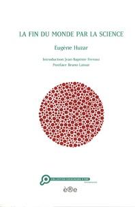 Eugène Huzar - La fin du monde par la science.