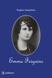 Eugène Iampolsky - Emma Feiguine - Biographie d'une exilée russe.