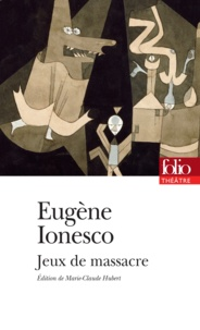 Eugène Ionesco - Jeux de massacre.