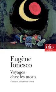 Eugène Ionesco - Voyages chez les morts - Thèmes et variations.