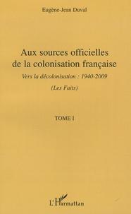 Aux sources officielles de la colonisation française:les faits - Tome 1, Vers la décolonisation : 1940-2009 (Les Faits).pdf
