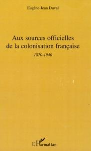 Eugène-Jean Duval - Aux sources officielles de la colonisation française - 2e période - 1870-1940.