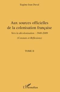 Eugène-Jean Duval - Aux sources officielles de la colonisation françaises - Tome 2, Vers la décolonisation : 1940-2009 (Constats et réflexions).