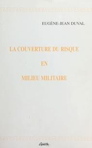 Eugène-Jean Duval - La couverture du risque en milieu militaire.