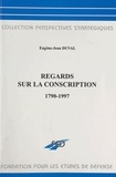 Eugène-Jean Duval - Regards sur la conscription : 1790-1997.