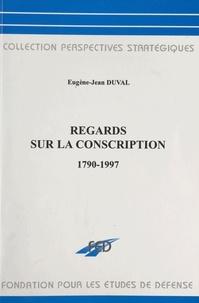 Eugène-Jean Duval - Regards sur la conscription : 1790-1997.