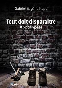 Eugene kopp Gabriel - Tout doit disparaître - Apocalypses.