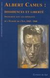 Eugène Kouchkine - Albert Camus : dissidences et liberté - Solidarité avec les opposants de l'Europe de l'Est, 1945-1960.