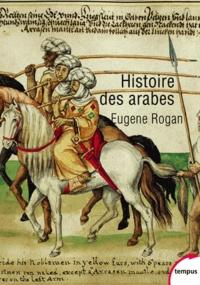 Eugene L. Rogan - Histoire des Arabes - De 1500 à nos jours.