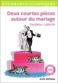 Eugène Labiche et Georges Feydeau - Deux courtes pièces autour du mariage.