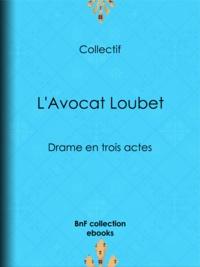 Eugène Labiche et Auguste Lefranc - L'Avocat Loubet - Drame en trois actes.