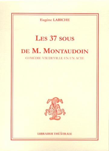 Eugène Labiche - Les 37 sous de M. Montaudoin - Comédie vaudeville en un acte.