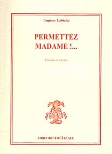 Eugène Labiche - Permettez madame !....