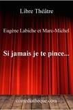Eugène Labiche - Si jamais je te pince.