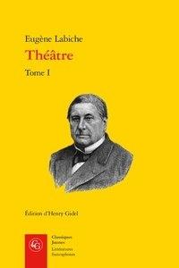 Eugène Labiche - Théâtre - Tome 1.