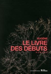 Eugène - Le livre des débuts.