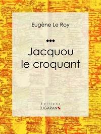 Eugène Le Roy et  Ligaran - Jacquou le croquant.