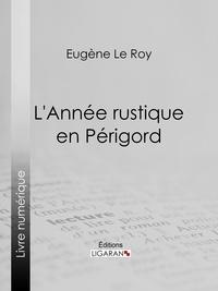 Eugène Le Roy et  Ligaran - L'Année rustique en Périgord.