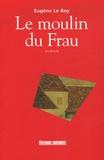 Eugène Le Roy - Le moulin du Frau.
