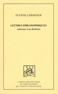 Eugène Lerminier - Lettres philosophiques adressées à un Berlinois.