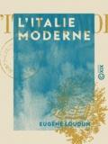 Eugène Loudun - L'Italie moderne.