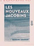 Eugène Loudun - Les Nouveaux Jacobins.
