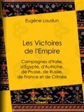 Eugène Loudun - Les Victoires de l'Empire - Campagnes d'Italie, d'Égypte, d'Autriche, de Prusse, de Russie, de France et de Crimée.