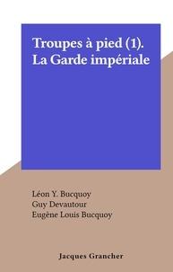 Eugène Louis Bucquoy et Léon Y. Bucquoy - Troupes à pied (1). La Garde impériale.