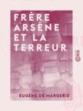 Eugène Margerie (de) - Frère Arsène et la Terreur.