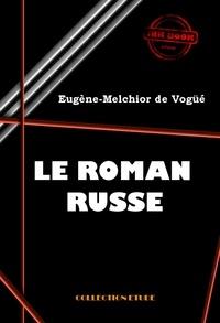 Eugène Melchior De Vogüé - Le roman russe - Pouchkine, Gogol, Tourguénef, Dostoievsky et Tolstoi.