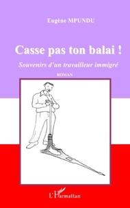 Eugène Mpundu - Casse pas ton balai ! - Souvenirs d'un travailleur immigré.