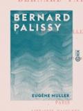 Eugène Müller - Bernard Palissy.