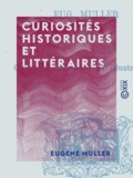 Eugène Müller - Curiosités historiques et littéraires.