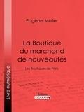 Eugène Müller et  Ligaran - La Boutique du marchand de nouveautés - Les Boutiques de Paris.