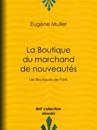 Eugène Müller - La Boutique du marchand de nouveautés - Les Boutiques de Paris.