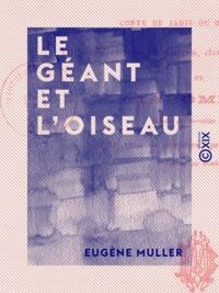 Eugène Müller - Le Géant et l'Oiseau - Conte de jadis et d'aujourd'hui.