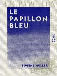 Eugène Müller - Le Papillon bleu.