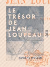 Eugène Müller - Le Trésor de Jean Loupeau.