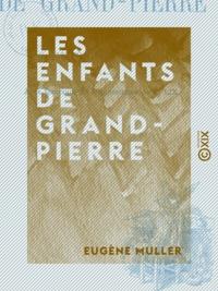 Eugène Müller - Les Enfants de Grand-Pierre.