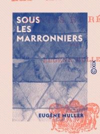 Eugène Müller - Sous les marronniers - Contes et récits - Contes et récits.