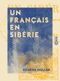 Eugène Müller - Un Français en Sibérie - Aventures du comte de Montleu.