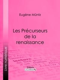 Eugène Müntz et  Ligaran - Les Précurseurs de la renaissance.