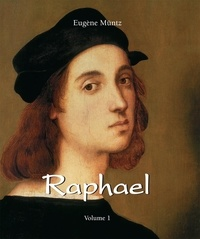 Eugène Müntz - Raphael - Volume 1.